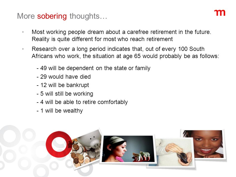 More sobering thoughts… Most working people dream about a carefree retirement in the future.