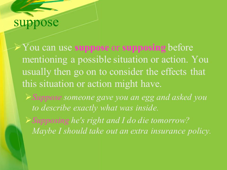 suppose  You can use suppose or supposing before mentioning a possible situation or action.
