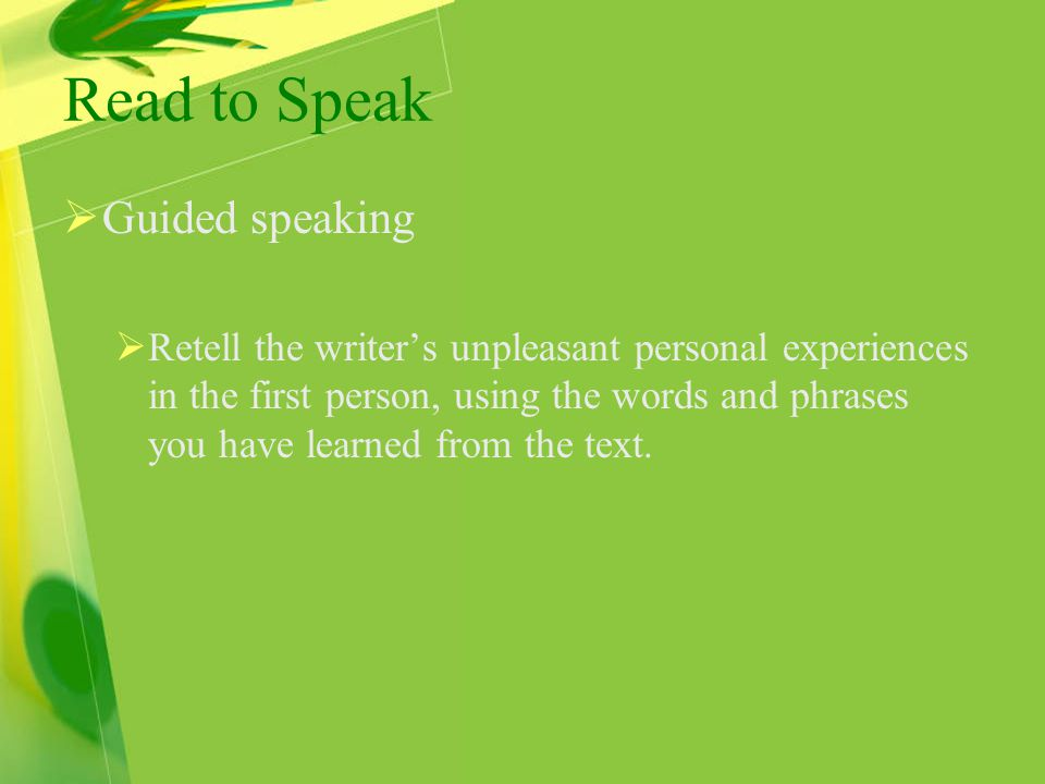 Read to Speak  Guided speaking  Retell the writer's unpleasant personal experiences in the first person, using the words and phrases you have learned from the text.