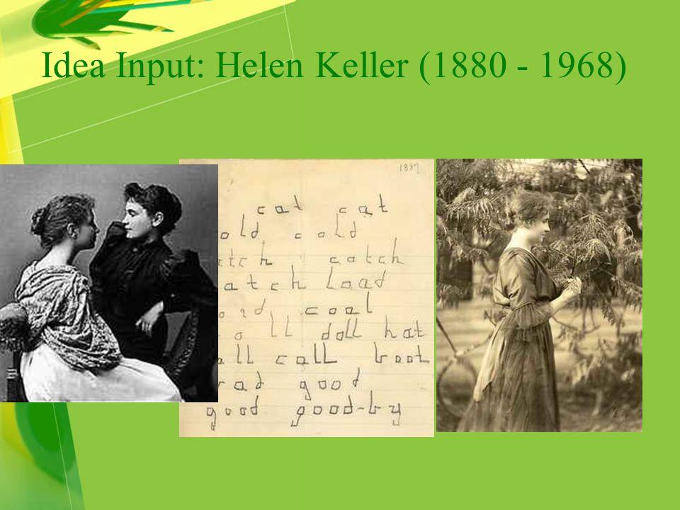 Idea Input: Helen Keller (1880 - 1968)
