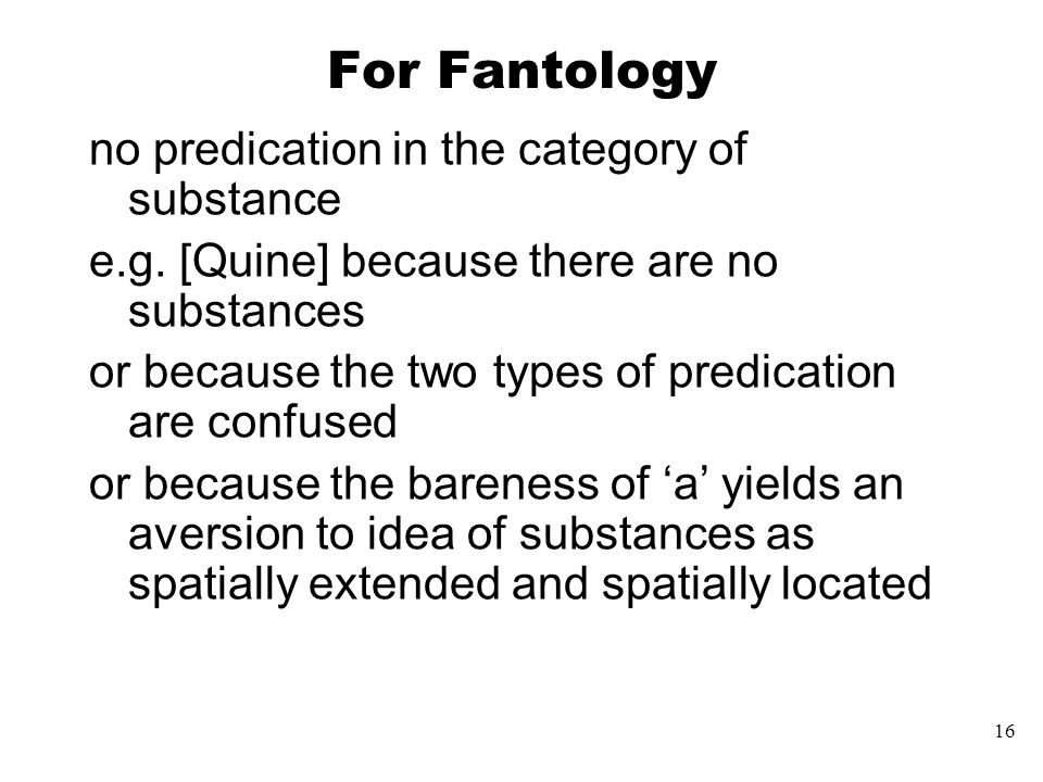 16 For Fantology no predication in the category of substance e.g.