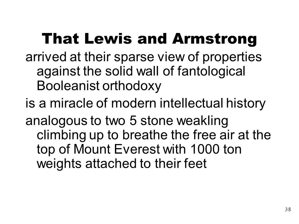 38 That Lewis and Armstrong arrived at their sparse view of properties against the solid wall of fantological Booleanist orthodoxy is a miracle of mod