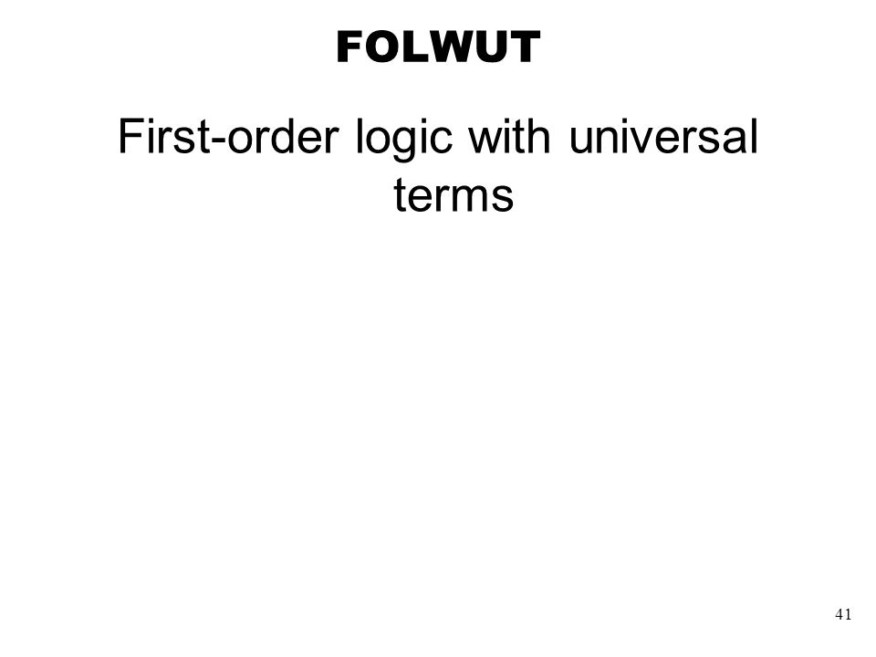 41 FOLWUT First-order logic with universal terms