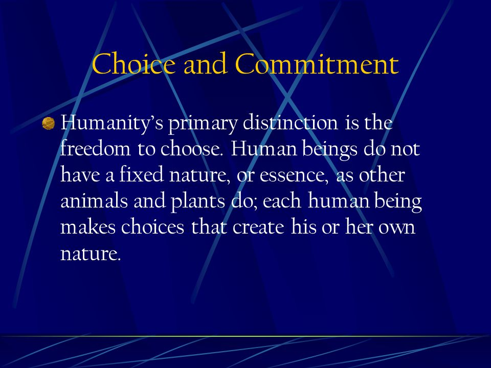 Choice and Commitment Humanity's primary distinction is the freedom to choose.