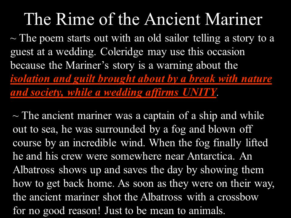 The Rime of the Ancient Mariner ~ The poem starts out with an old sailor telling a story to a guest at a wedding.