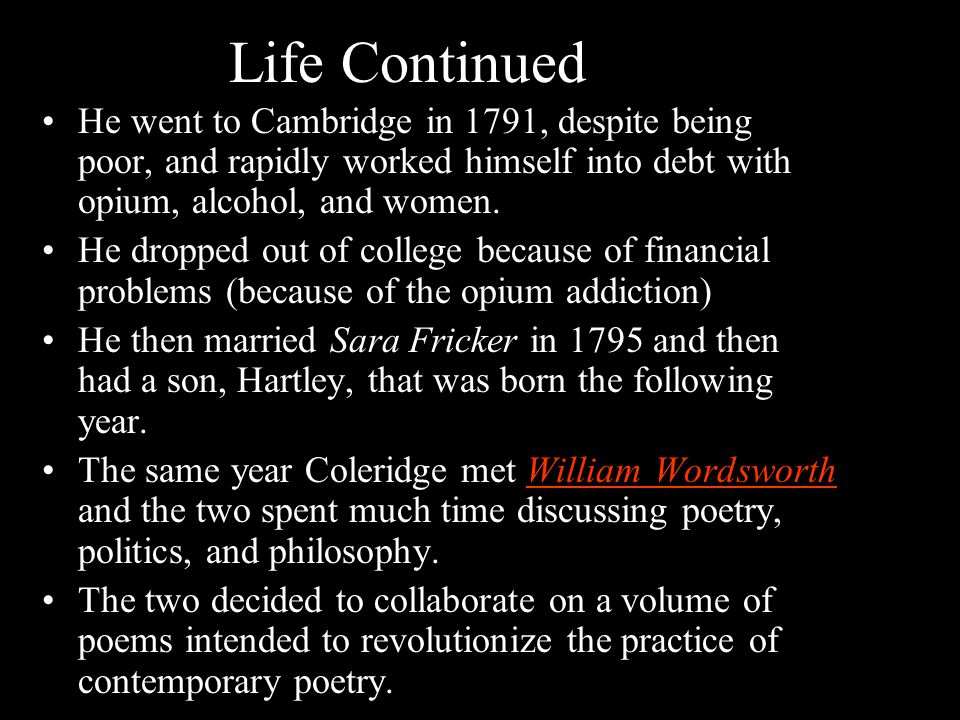 Life Continued He went to Cambridge in 1791, despite being poor, and rapidly worked himself into debt with opium, alcohol, and women.
