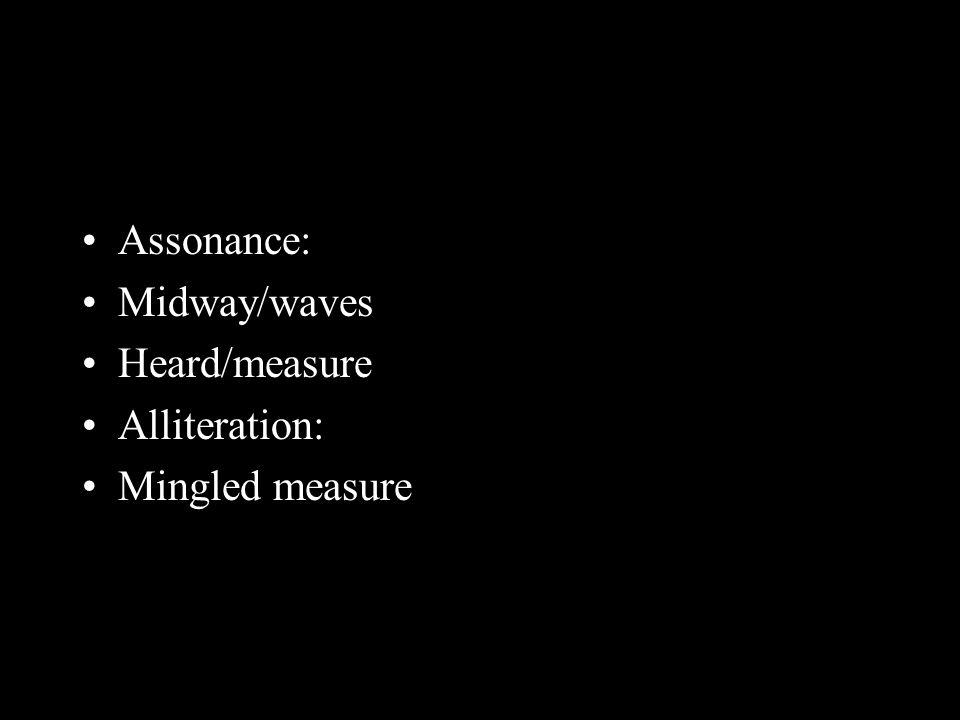 Assonance Assonance: Midway/waves Heard/measure Alliteration: Mingled measure