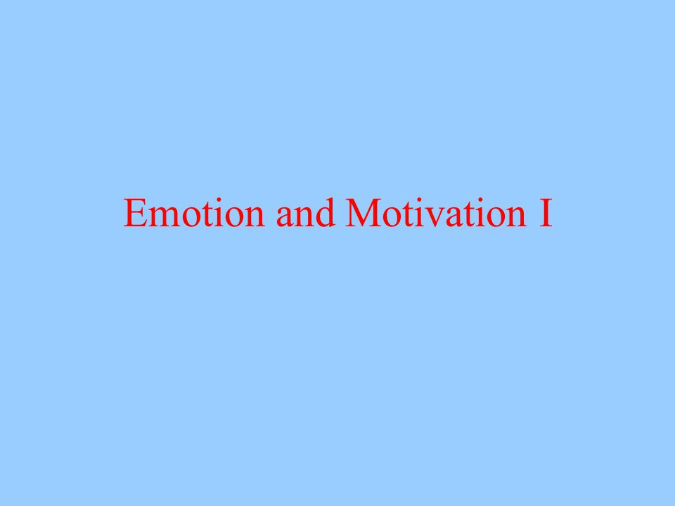 Emotion and Motivation I