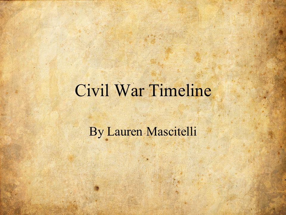 Civil War Timeline By Lauren Mascitelli