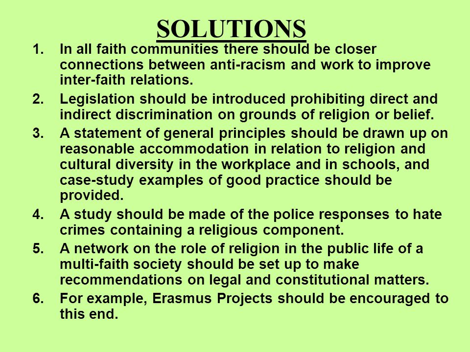 SOLUTIONS 1.In all faith communities there should be closer connections between anti-racism and work to improve inter-faith relations. 2.Legislation s