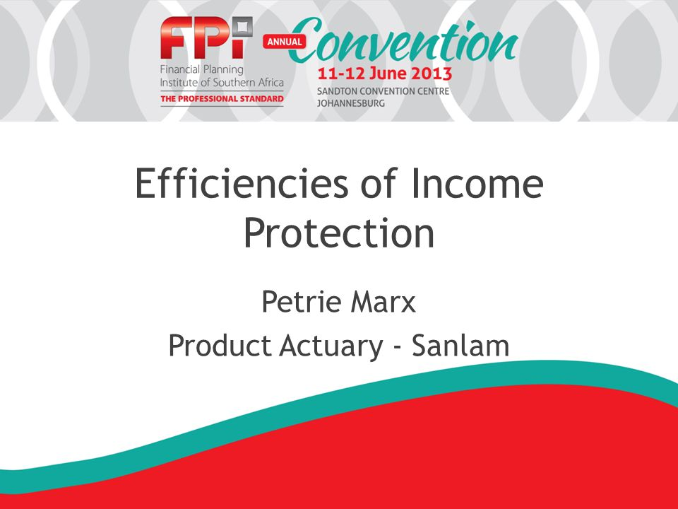Efficiencies of Income Protection Petrie Marx Product Actuary - Sanlam