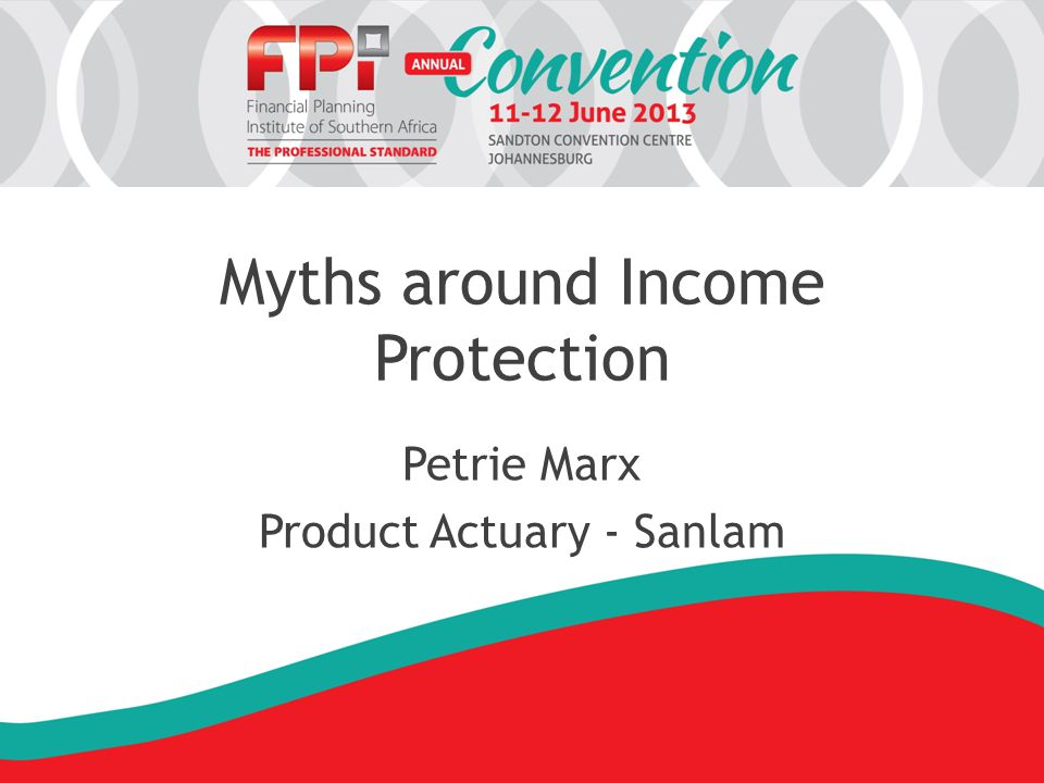 Myths around Income Protection Petrie Marx Product Actuary - Sanlam