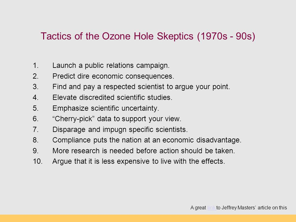 Tactics of the Ozone Hole Skeptics (1970s - 90s) 1.Launch a public relations campaign.