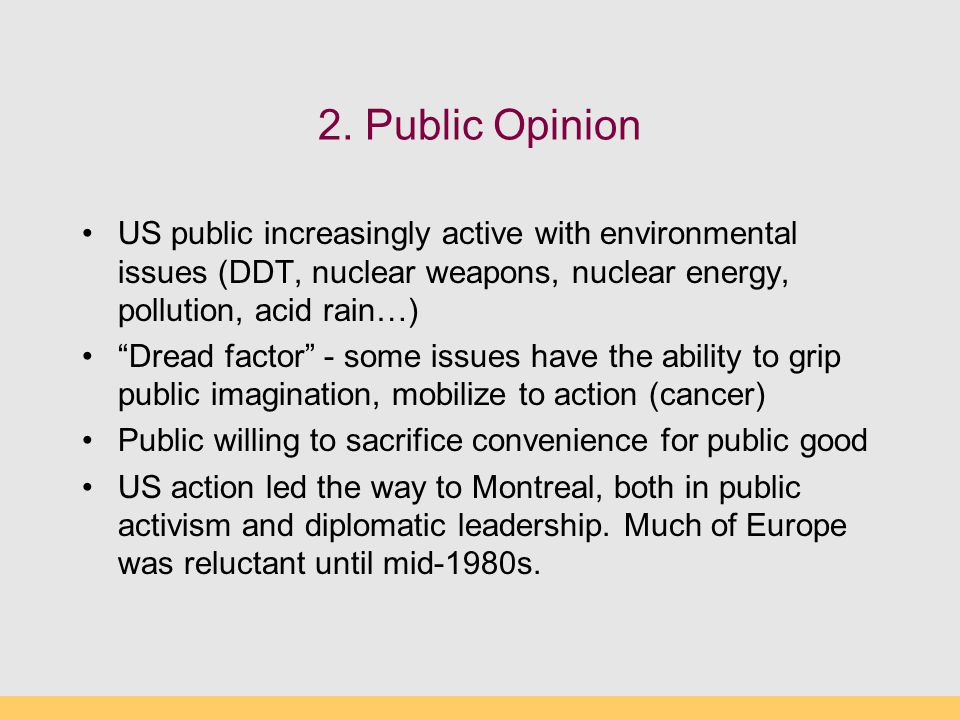 """2. Public Opinion US public increasingly active with environmental issues (DDT, nuclear weapons, nuclear energy, pollution, acid rain…) """"Dread factor"""""""