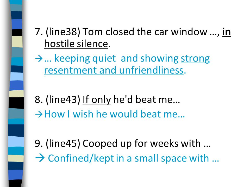 7. (line38) Tom closed the car window …, in hostile silence.