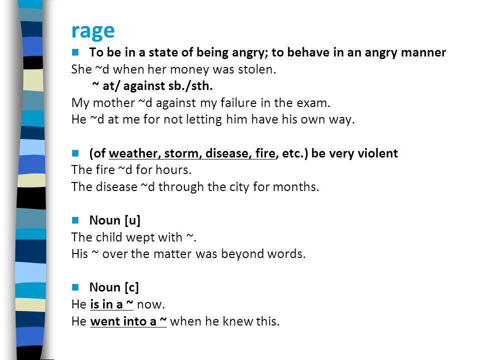 rage To be in a state of being angry; to behave in an angry manner She ~d when her money was stolen.