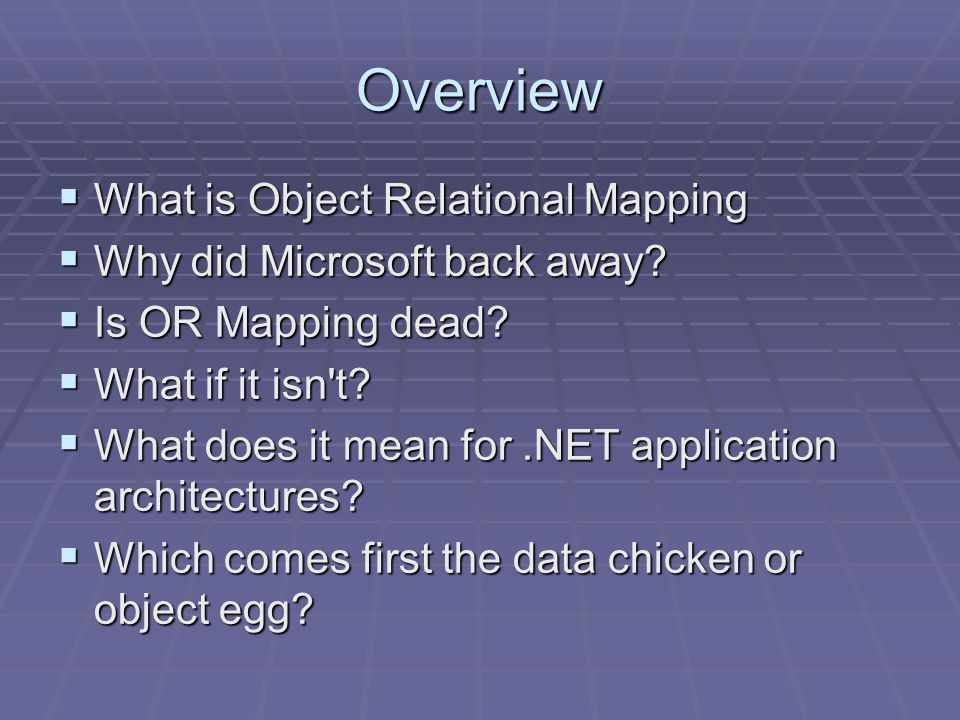 Overview  What is Object Relational Mapping  Why did Microsoft back away.