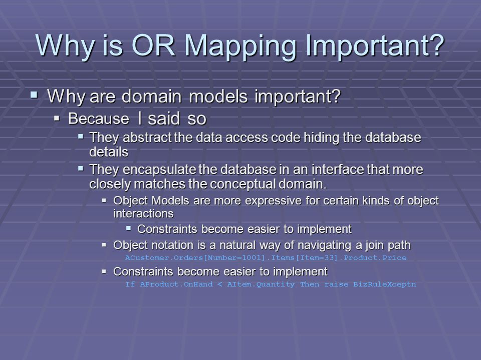  Why are domain models important.  Because Why is OR Mapping Important.