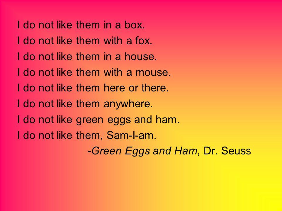 I do not like them in a box. I do not like them with a fox.