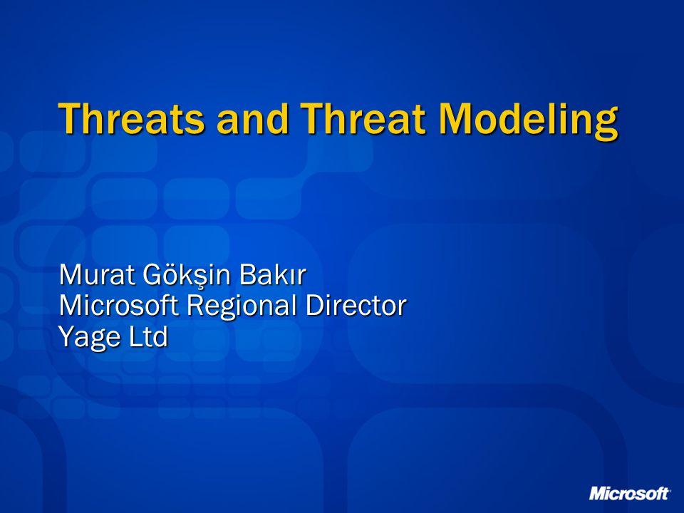 Threats and Threat Modeling Murat Gökşin Bakır Microsoft Regional Director Yage Ltd