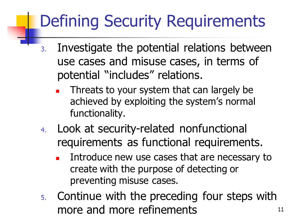 "Defining Security Requirements 3. Investigate the potential relations between use cases and misuse cases, in terms of potential ""includes"" relations."