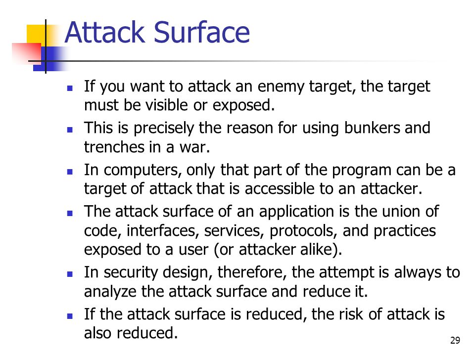 Attack Surface If you want to attack an enemy target, the target must be visible or exposed. This is precisely the reason for using bunkers and trench
