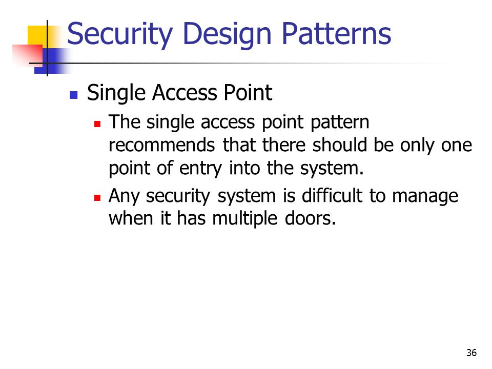 Security Design Patterns Single Access Point The single access point pattern recommends that there should be only one point of entry into the system.