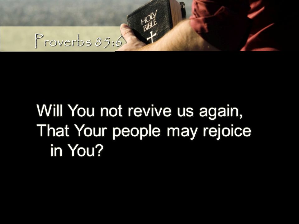 Will You not revive us again, That Your people may rejoice in You.