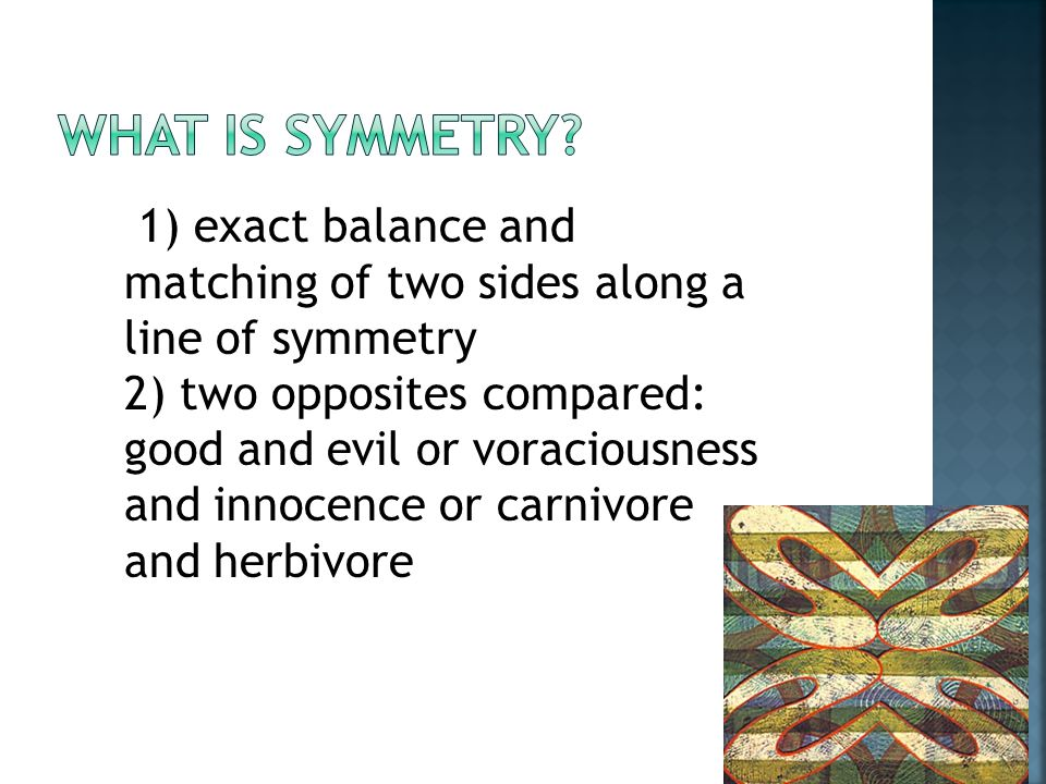 1) exact balance and matching of two sides along a line of symmetry 2) two opposites compared: good and evil or voraciousness and innocence or carnivore and herbivore