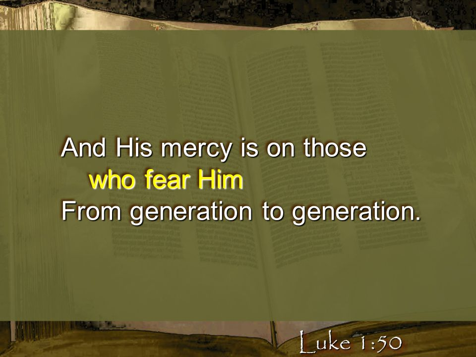 And His mercy is on those who fear Him From generation to generation.