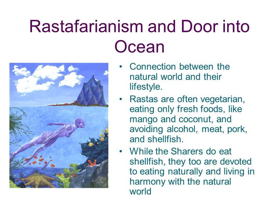 Rastafarianism and Door into Ocean Connection between the natural world and their lifestyle. Rastas are often vegetarian, eating only fresh foods, lik