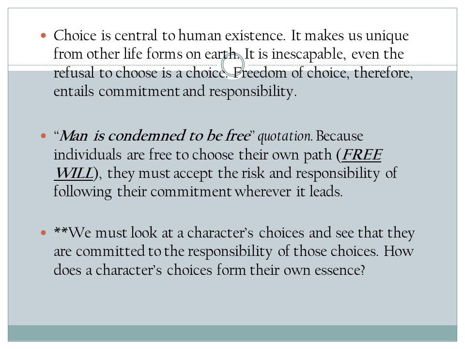 Choice is central to human existence. It makes us unique from other life forms on earth.