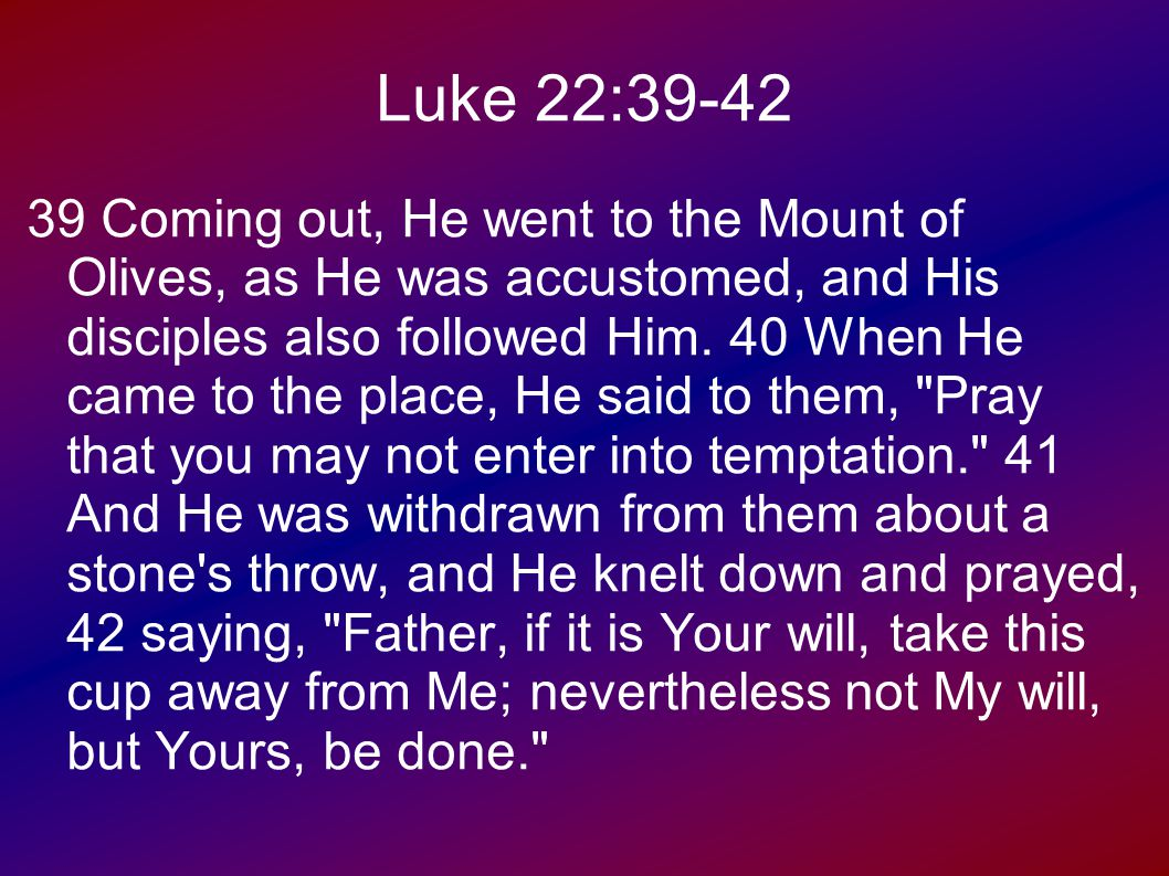 Luke 22:43-45 43 Then an angel appeared to Him from heaven, strengthening Him.