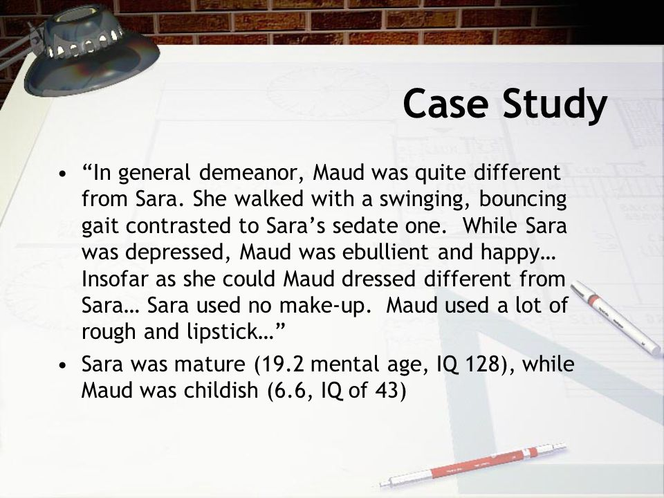 Case Study In general demeanor, Maud was quite different from Sara.