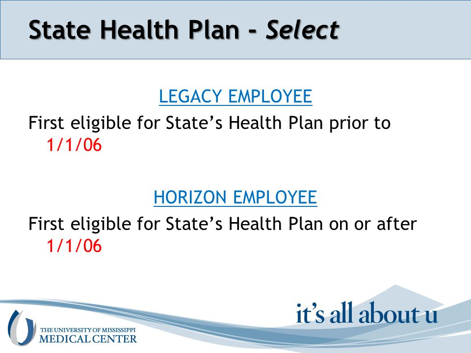 Section name here State Health Plan - Select LEGACY EMPLOYEE First eligible for State's Health Plan prior to 1/1/06 HORIZON EMPLOYEE First eligible for State's Health Plan on or after 1/1/06