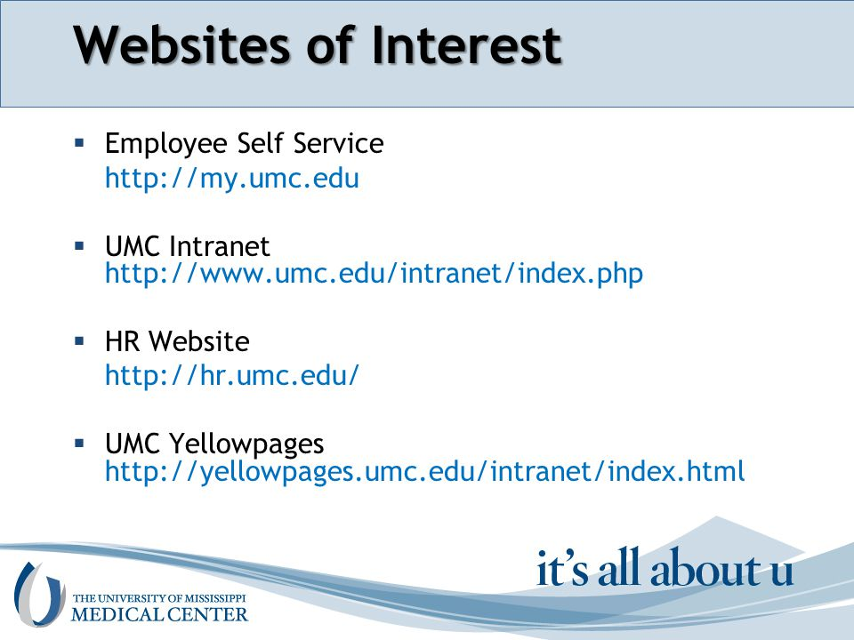 Section name here Websites of Interest  Employee Self Service http://my.umc.edu  UMC Intranet http://www.umc.edu/intranet/index.php  HR Website http://hr.umc.edu/  UMC Yellowpages http://yellowpages.umc.edu/intranet/index.html