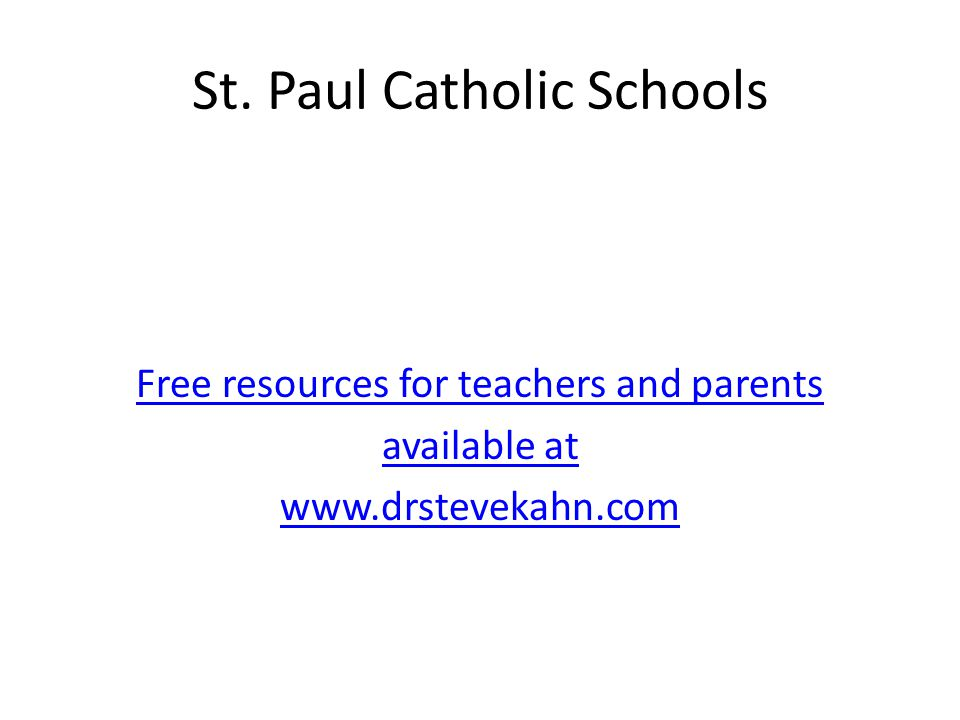 St. Paul Catholic Schools Free resources for teachers and parents available at www.drstevekahn.com