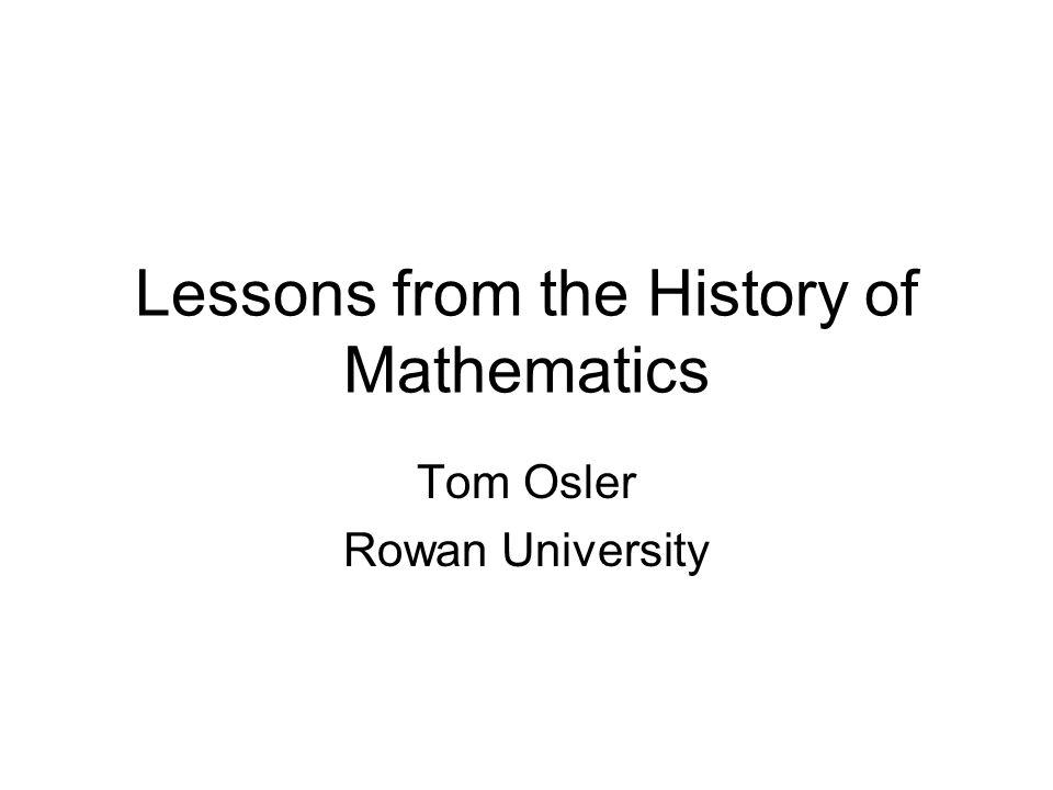 Lessons from the History of Mathematics Tom Osler Rowan University