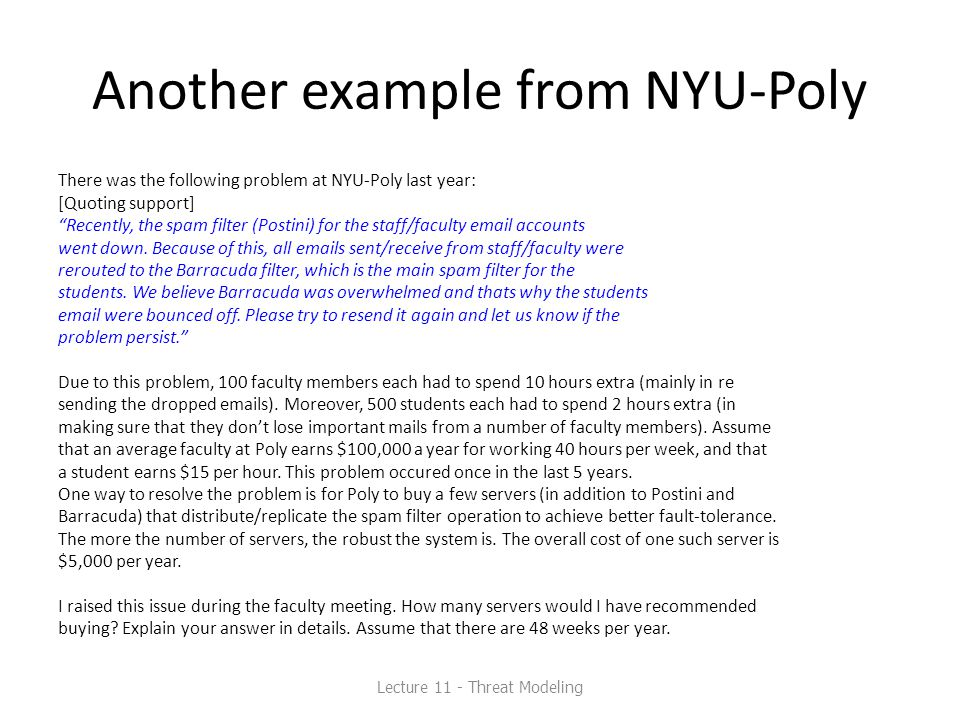Another example from NYU-Poly There was the following problem at NYU-Poly last year: [Quoting support] Recently, the spam filter (Postini) for the staff/faculty email accounts went down.