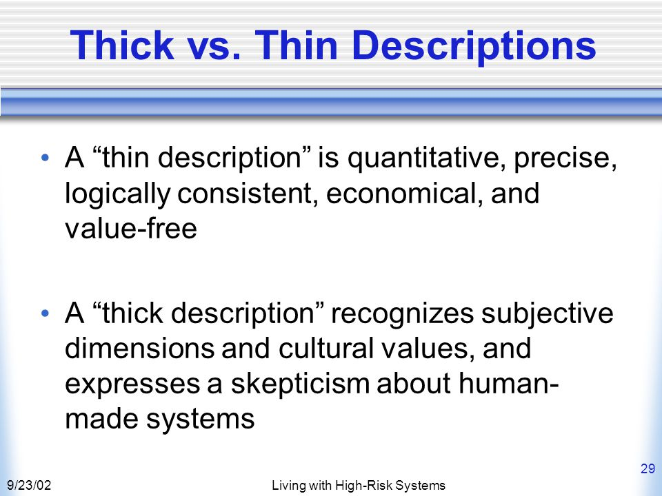 9/23/02Living with High-Risk Systems 29 Thick vs.
