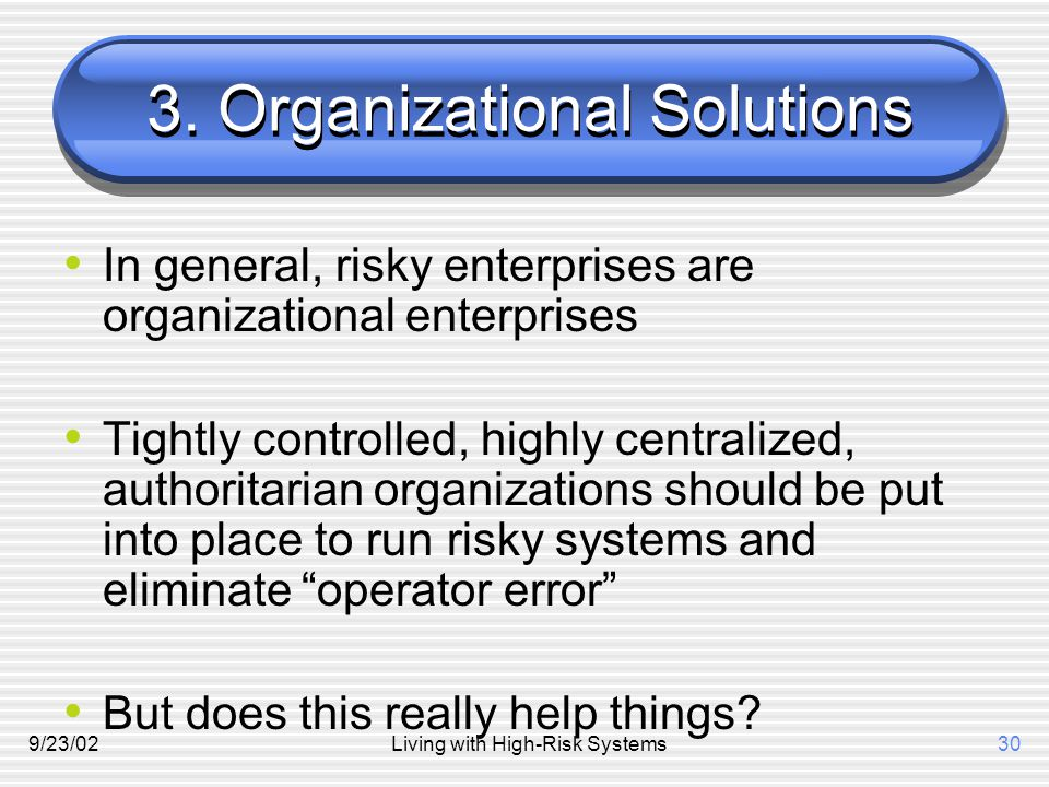 9/23/02Living with High-Risk Systems30 3.