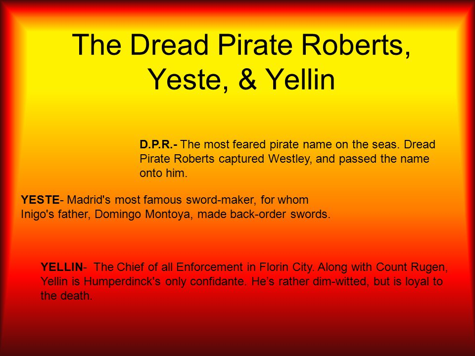 The Dread Pirate Roberts, Yeste, & Yellin YESTE- Madrid s most famous sword-maker, for whom Inigo s father, Domingo Montoya, made back-order swords.