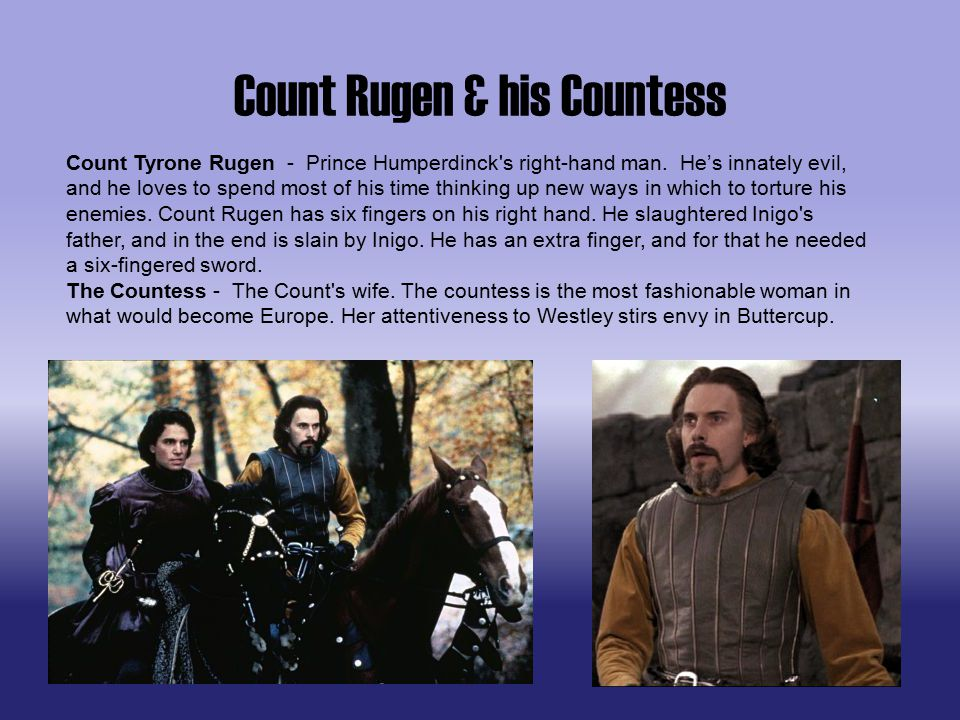 Count Rugen & his Countess Count Tyrone Rugen - Prince Humperdinck s right-hand man.