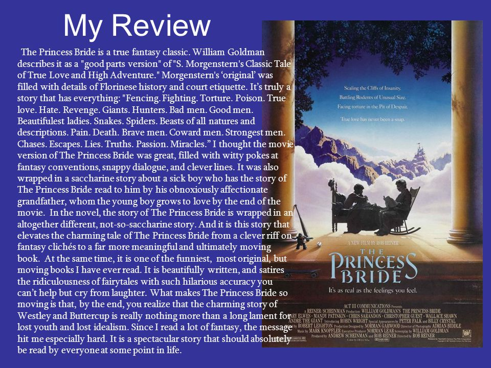 My Review The Princess Bride is a true fantasy classic. William Goldman describes it as a