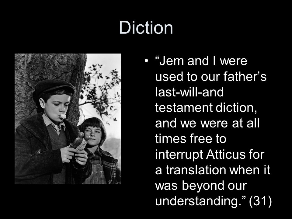 """Diction """"Jem and I were used to our father's last-will-and testament diction, and we were at all times free to interrupt Atticus for a translation whe"""