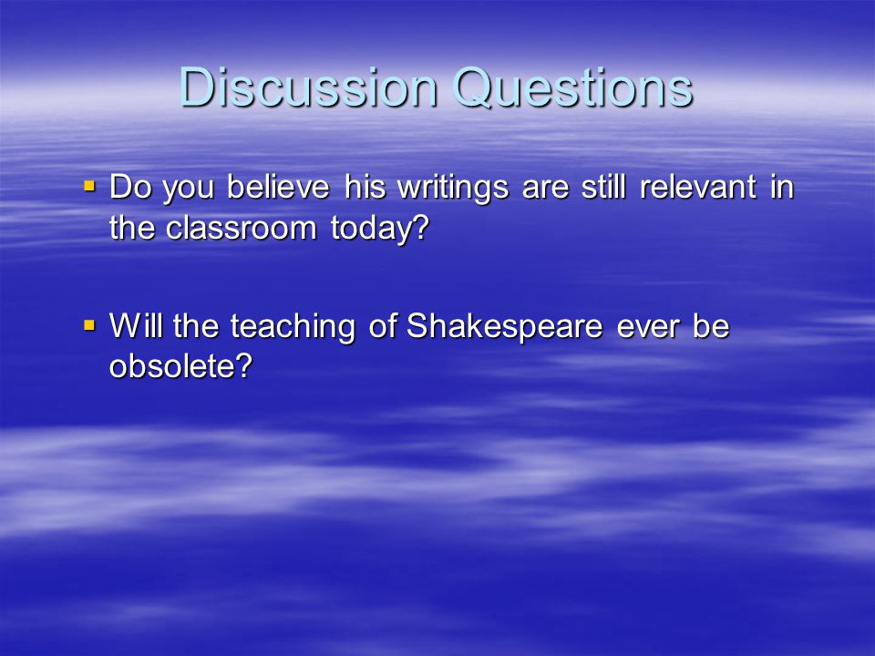 Discussion Questions  Do you believe his writings are still relevant in the classroom today.