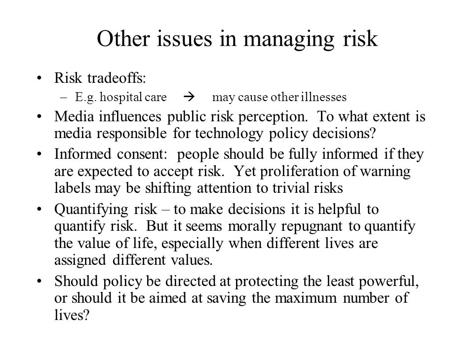 Other issues in managing risk Risk tradeoffs: –E.g.