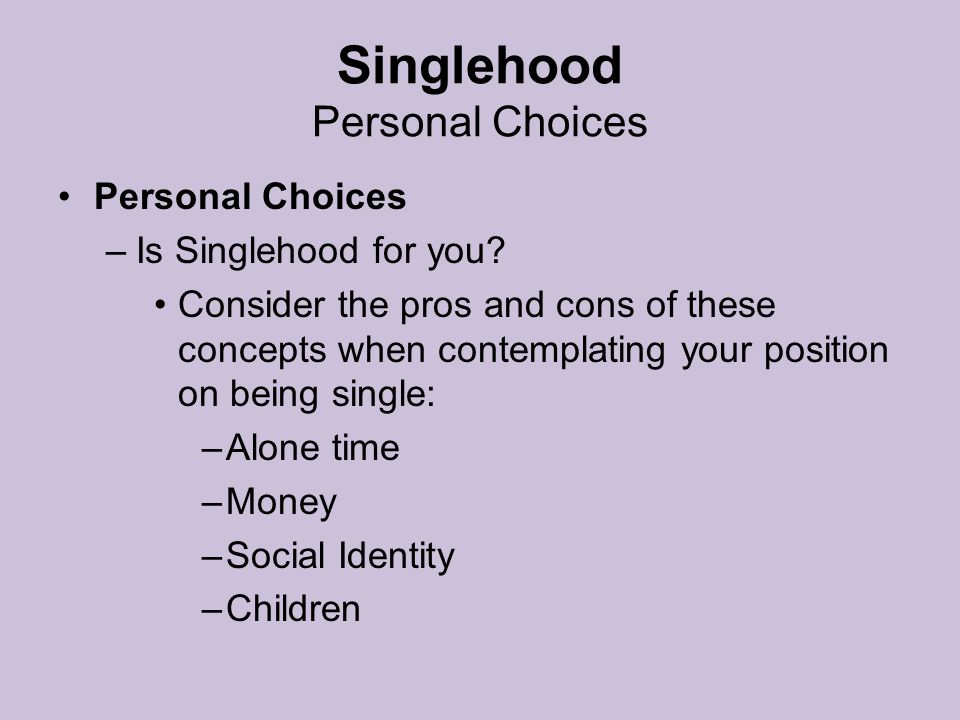 Singlehood Personal Choices Personal Choices –Is Singlehood for you.