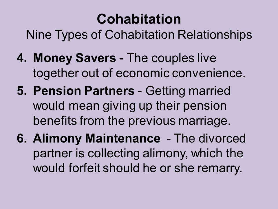 Cohabitation Nine Types of Cohabitation Relationships 4.Money Savers - The couples live together out of economic convenience.