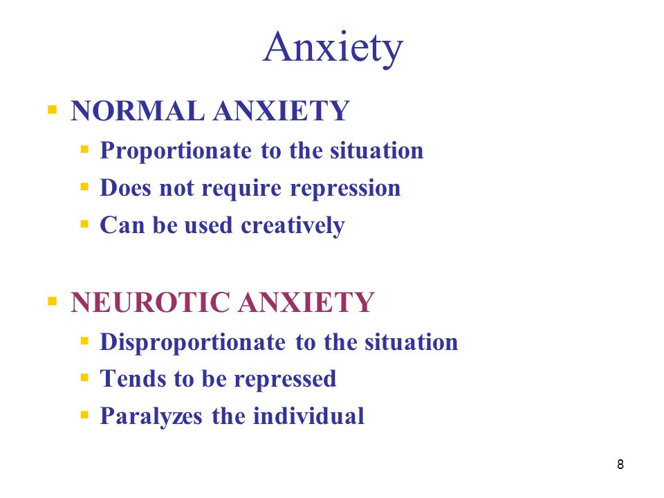 8 Anxiety  NORMAL ANXIETY  Proportionate to the situation  Does not require repression  Can be used creatively  NEUROTIC ANXIETY  Disproportiona